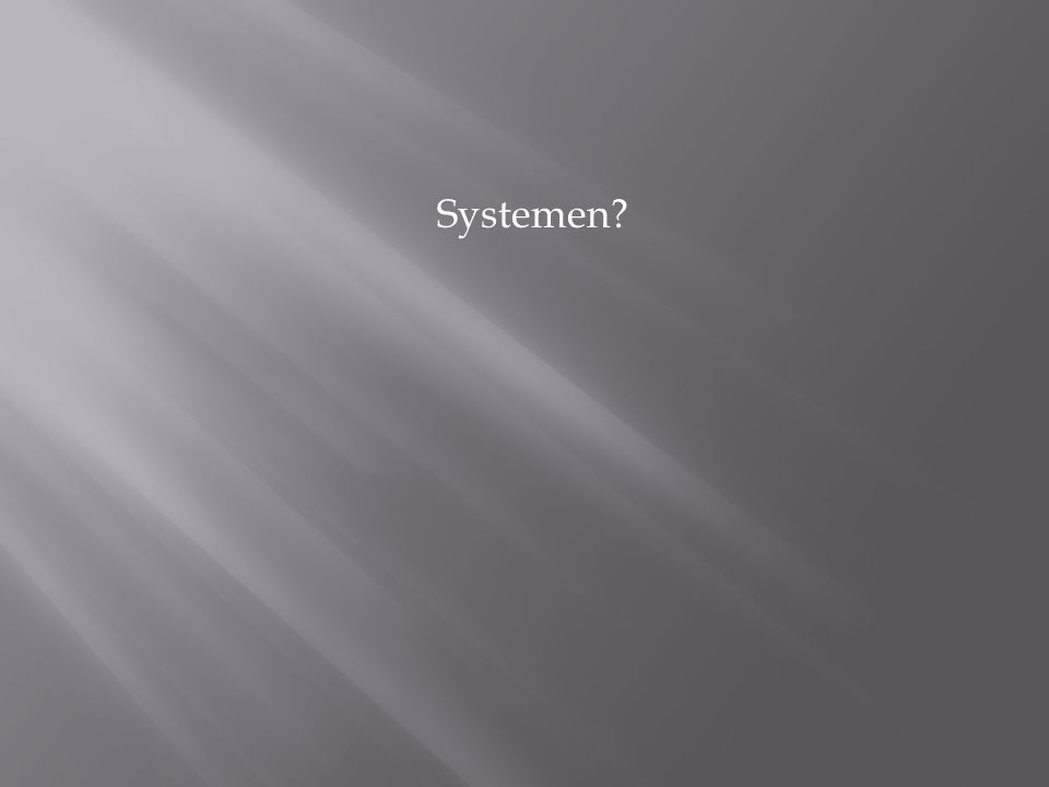 Systemen?