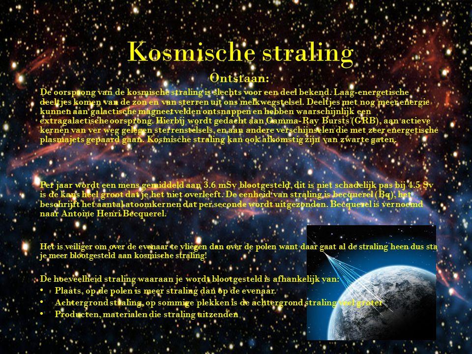 Kosmische straling Ontstaan: De oorsprong van de kosmische straling is slechts voor een deel bekend.