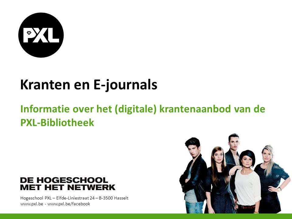 Hogeschool PXL – Elfde-Liniestraat 24 – B-3500 Hasselt www.pxl.be - www.pxl.be/facebook Kranten en E-journals Informatie over het (digitale) krantenaa