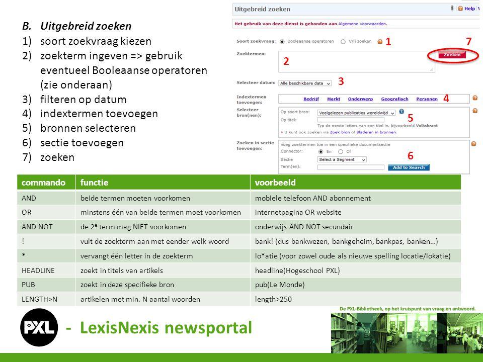 - LexisNexis newsportal B.Uitgebreid zoeken 1)soort zoekvraag kiezen 2)zoekterm ingeven => gebruik eventueel Booleaanse operatoren (zie onderaan) 3)fi