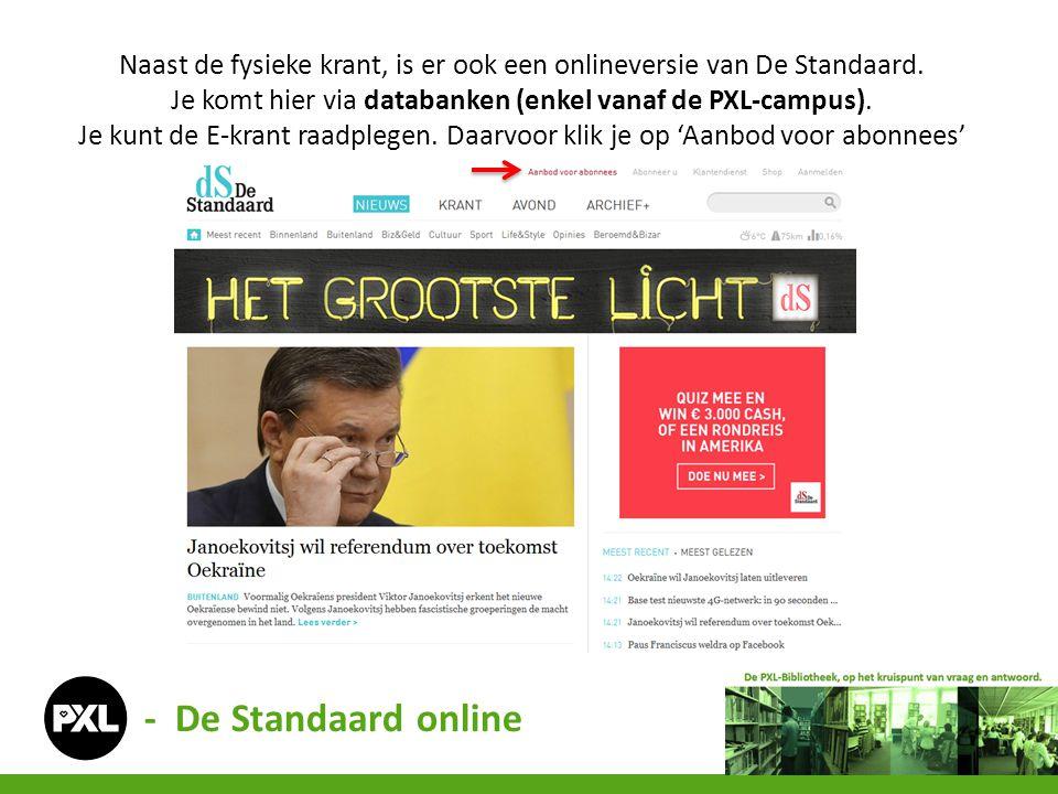 - De Standaard online Naast de fysieke krant, is er ook een onlineversie van De Standaard. Je komt hier via databanken (enkel vanaf de PXL-campus). Je
