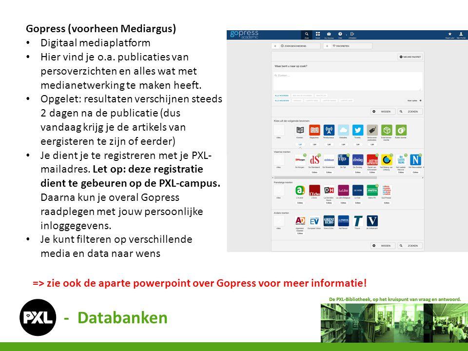 - Databanken => zie ook de aparte powerpoint over Gopress voor meer informatie! Gopress (voorheen Mediargus) Digitaal mediaplatform Hier vind je o.a.