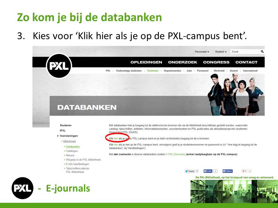 3.Kies voor 'Klik hier als je op de PXL-campus bent'. Zo kom je bij de databanken - E-journals