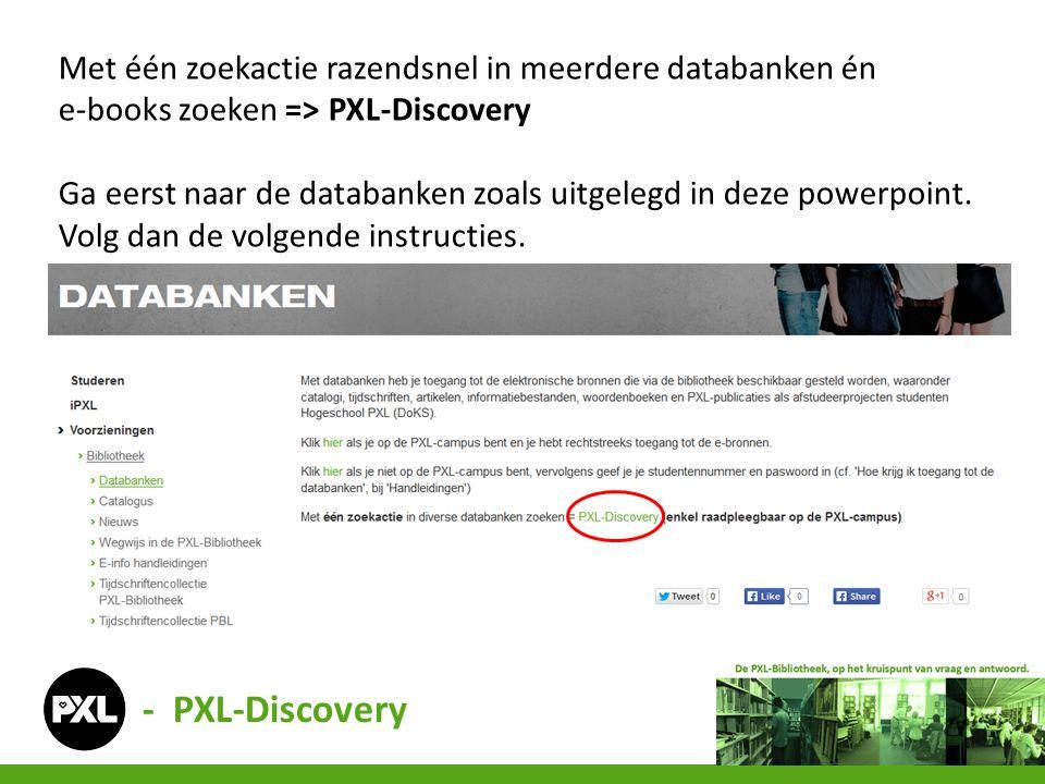 Met één zoekactie razendsnel in meerdere databanken én e-books zoeken => PXL-Discovery Ga eerst naar de databanken zoals uitgelegd in deze powerpoint.