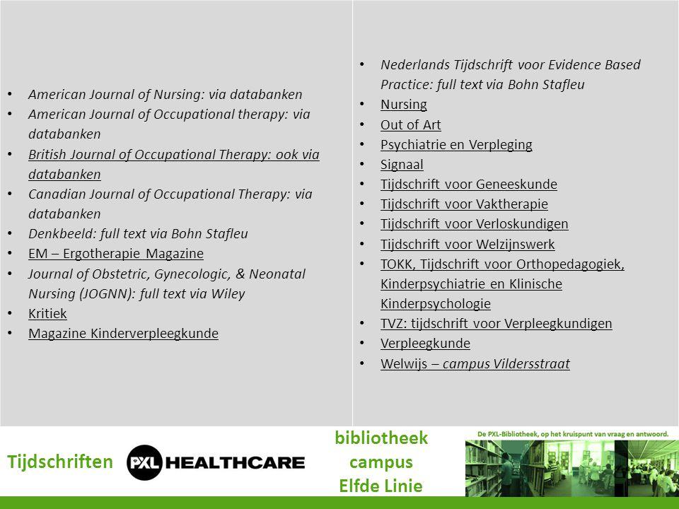 American Journal of Nursing: via databanken American Journal of Occupational therapy: via databanken British Journal of Occupational Therapy: ook via