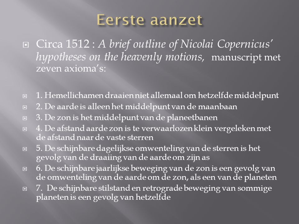  Circa 1512 : A brief outline of Nicolai Copernicus' hypotheses on the heavenly motions, manuscript met zeven axioma's:  1. Hemellichamen draaien ni