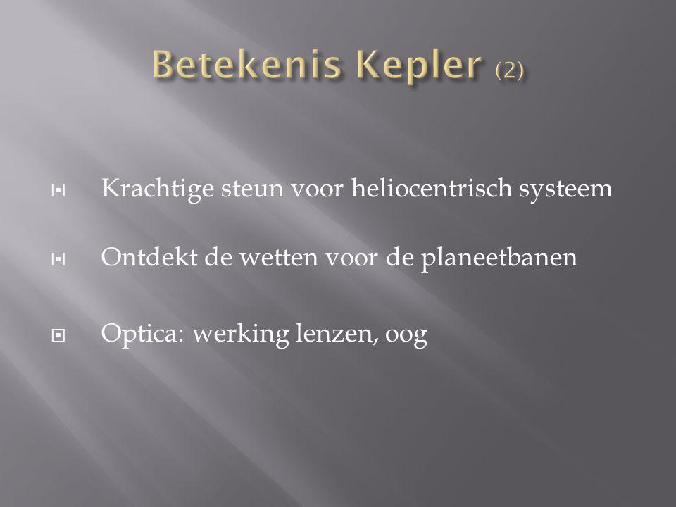  Krachtige steun voor heliocentrisch systeem  Ontdekt de wetten voor de planeetbanen  Optica: werking lenzen, oog