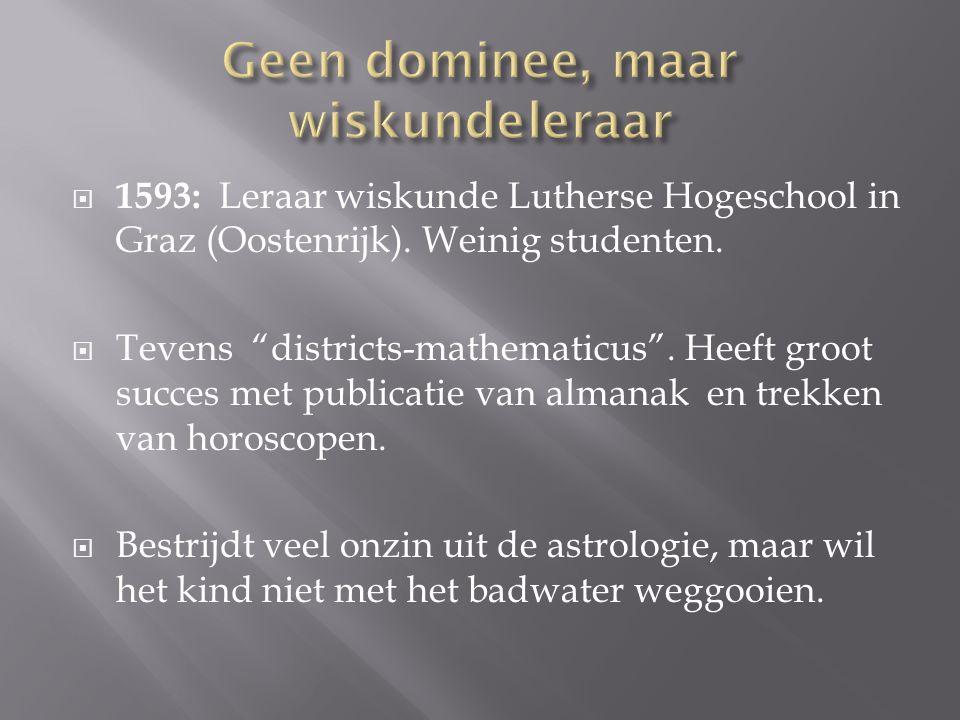 """ 1593: Leraar wiskunde Lutherse Hogeschool in Graz (Oostenrijk). Weinig studenten.  Tevens """"districts-mathematicus"""". Heeft groot succes met publicat"""