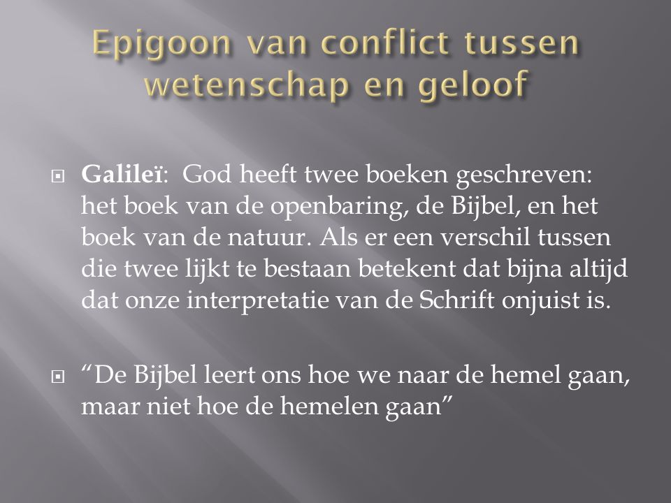  Galileï : God heeft twee boeken geschreven: het boek van de openbaring, de Bijbel, en het boek van de natuur. Als er een verschil tussen die twee li