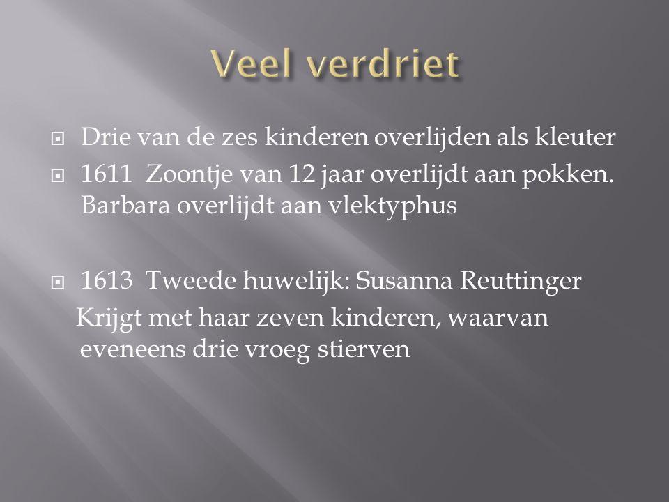  Drie van de zes kinderen overlijden als kleuter  1611 Zoontje van 12 jaar overlijdt aan pokken. Barbara overlijdt aan vlektyphus  1613 Tweede huwe