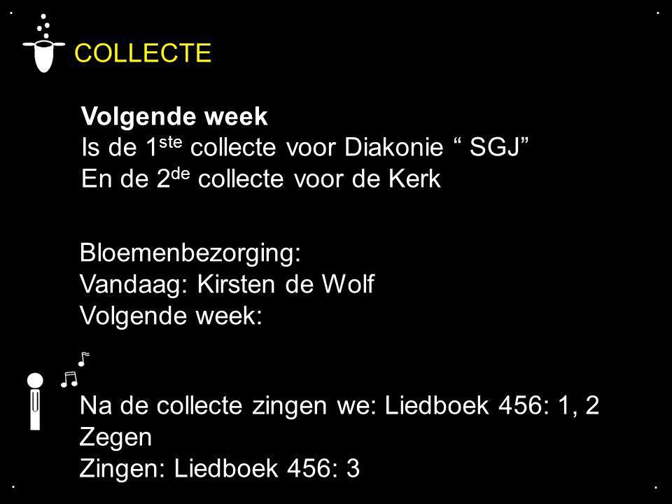 """.... COLLECTE Volgende week Is de 1 ste collecte voor Diakonie """" SGJ"""" En de 2 de collecte voor de Kerk Bloemenbezorging: Vandaag: Kirsten de Wolf Volg"""