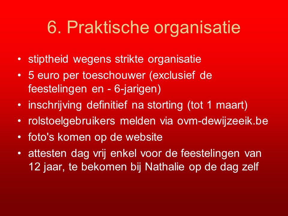 6. Praktische organisatie stiptheid wegens strikte organisatie 5 euro per toeschouwer (exclusief de feestelingen en - 6-jarigen) inschrijving definiti