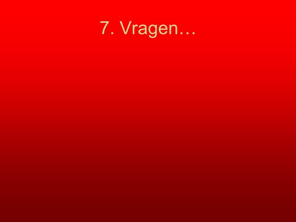 7. Vragen…