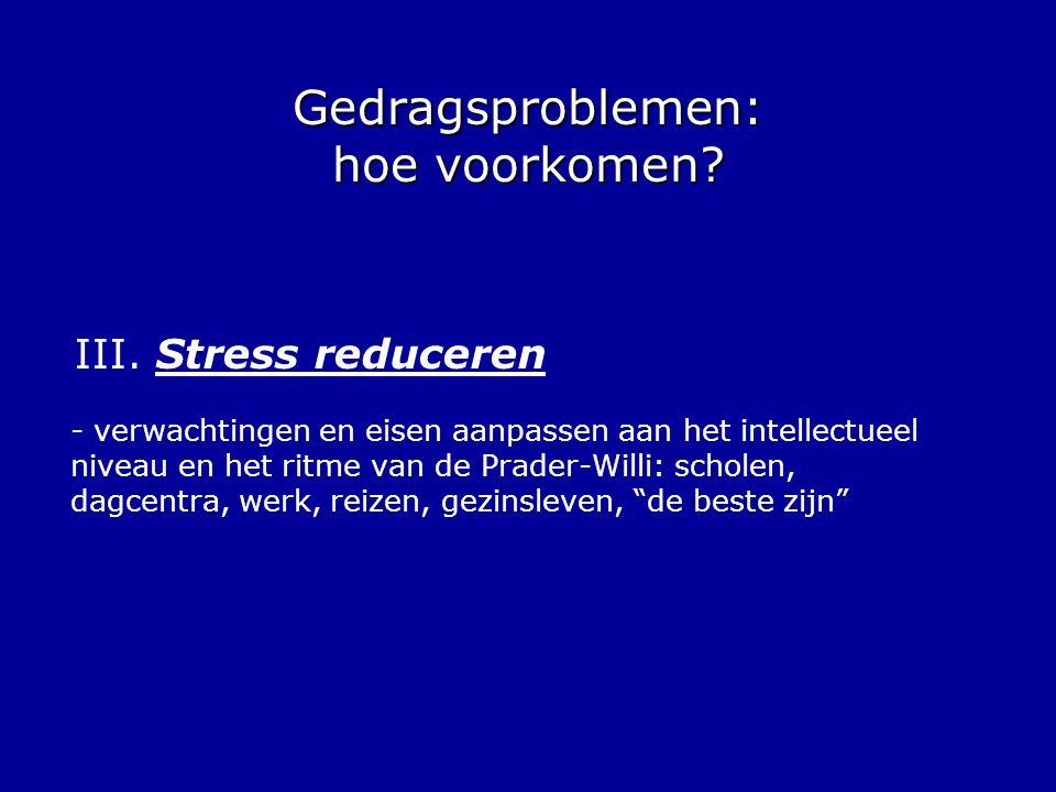 Gedragsproblemen: hoe voorkomen? III. Stress reduceren - verwachtingen en eisen aanpassen aan het intellectueel niveau en het ritme van de Prader-Will
