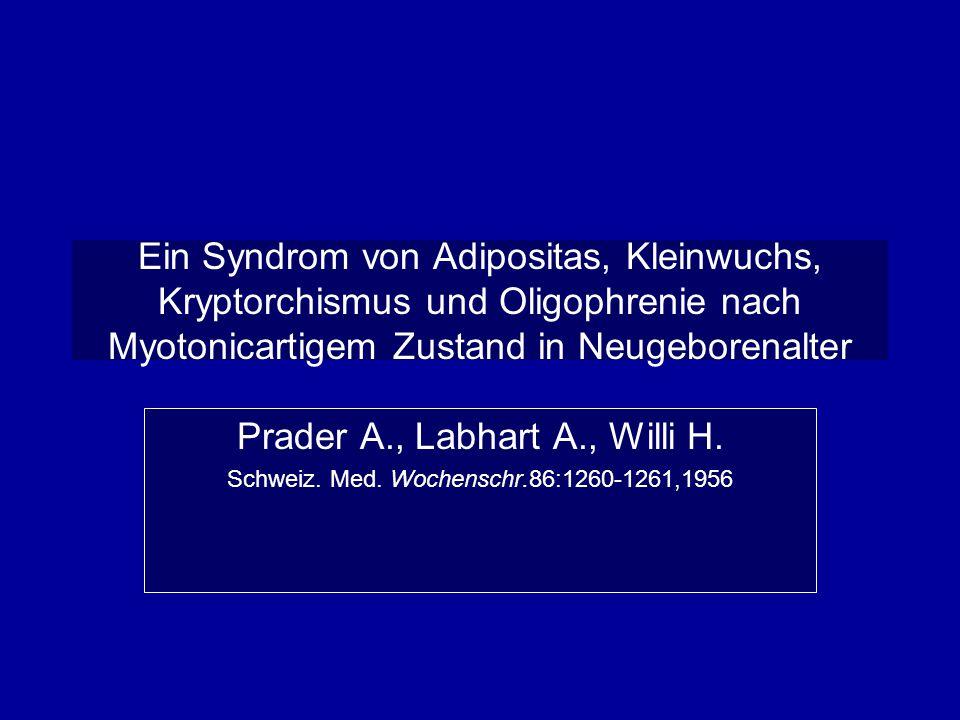 Ein Syndrom von Adipositas, Kleinwuchs, Kryptorchismus und Oligophrenie nach Myotonicartigem Zustand in Neugeborenalter Prader A., Labhart A., Willi H