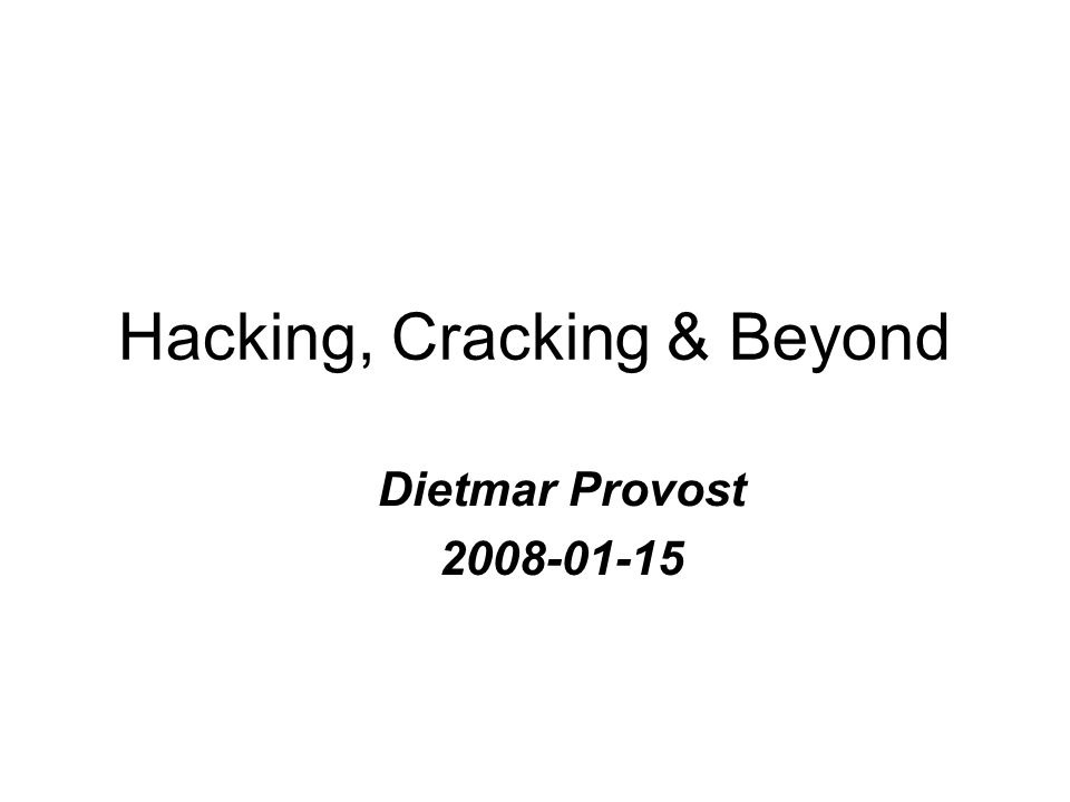 Hacking, Cracking & Beyond Dietmar Provost 2008-01-15