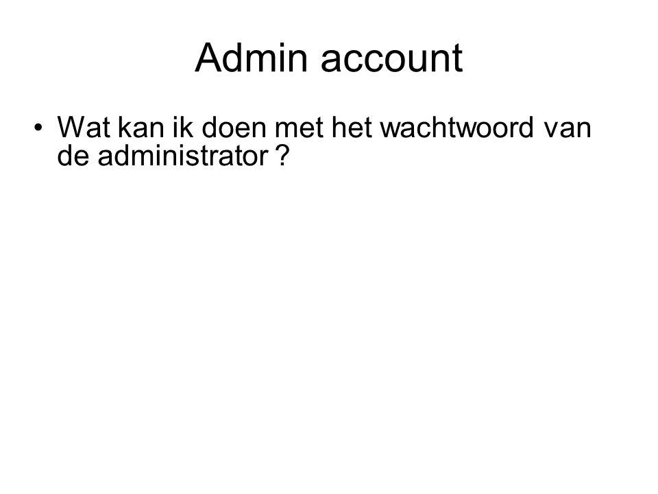 Admin account Wat kan ik doen met het wachtwoord van de administrator ?