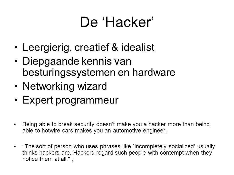 De 'Hacker' Leergierig, creatief & idealist Diepgaande kennis van besturingssystemen en hardware Networking wizard Expert programmeur Being able to break security doesn't make you a hacker more than being able to hotwire cars makes you an automotive engineer.