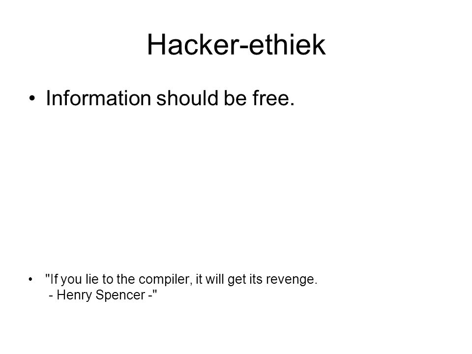 Hacker-ethiek Information should be free. If you lie to the compiler, it will get its revenge.