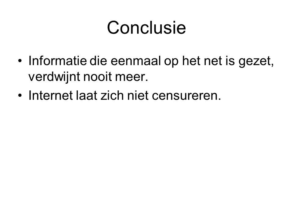 Conclusie Informatie die eenmaal op het net is gezet, verdwijnt nooit meer.