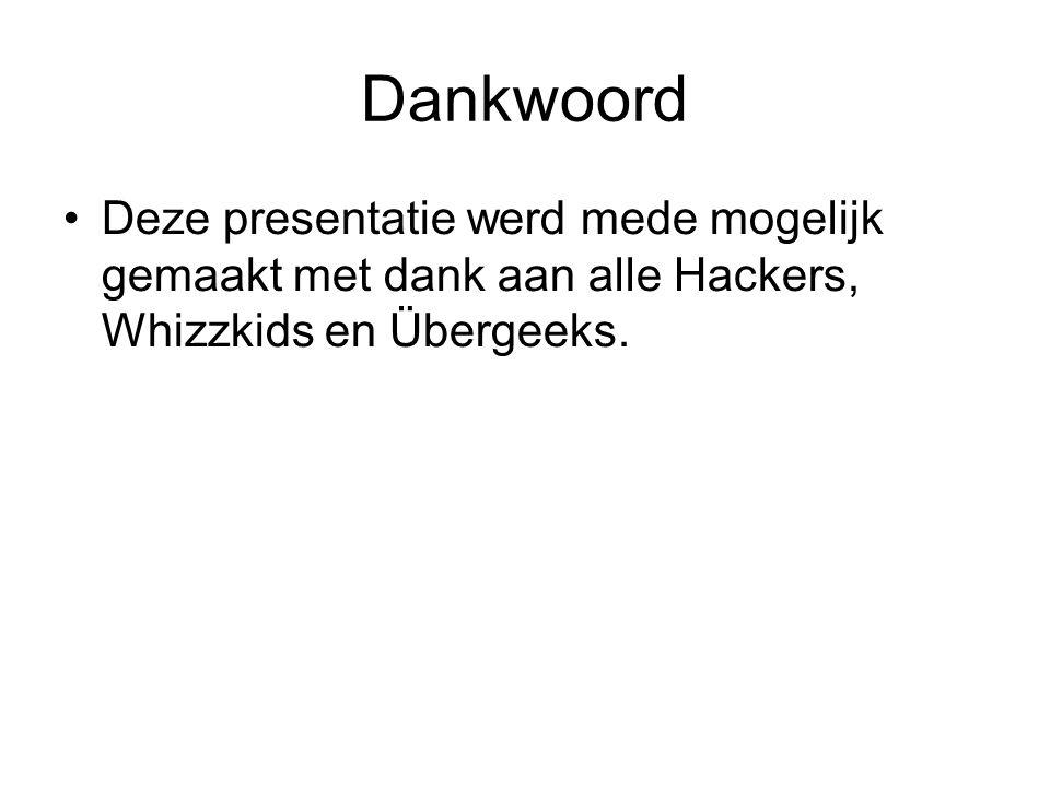Dankwoord Deze presentatie werd mede mogelijk gemaakt met dank aan alle Hackers, Whizzkids en Übergeeks.