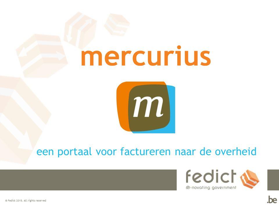 © Fedict 2015. All rights reserved mercurius een portaal voor factureren naar de overheid
