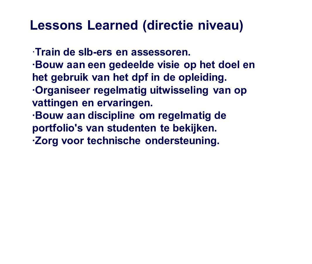 Lessons Learned (directie niveau) ·Train de slb-ers en assessoren. ·Bouw aan een gedeelde visie op het doel en het gebruik van het dpf in de opleiding