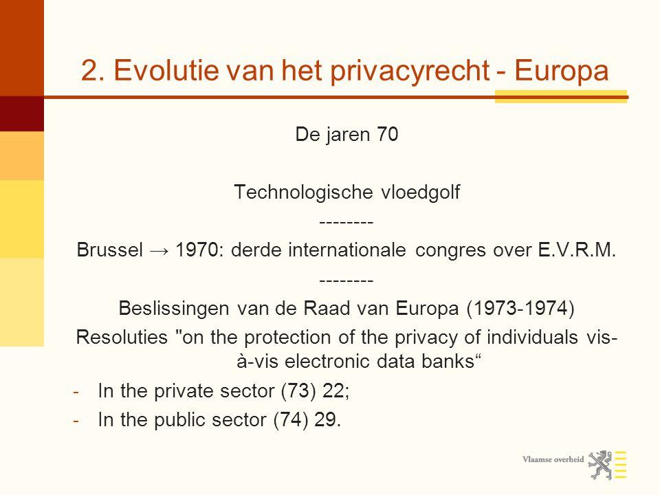 2. Evolutie van het privacyrecht - Europa De jaren 70 Technologische vloedgolf -------- Brussel → 1970: derde internationale congres over E.V.R.M. ---