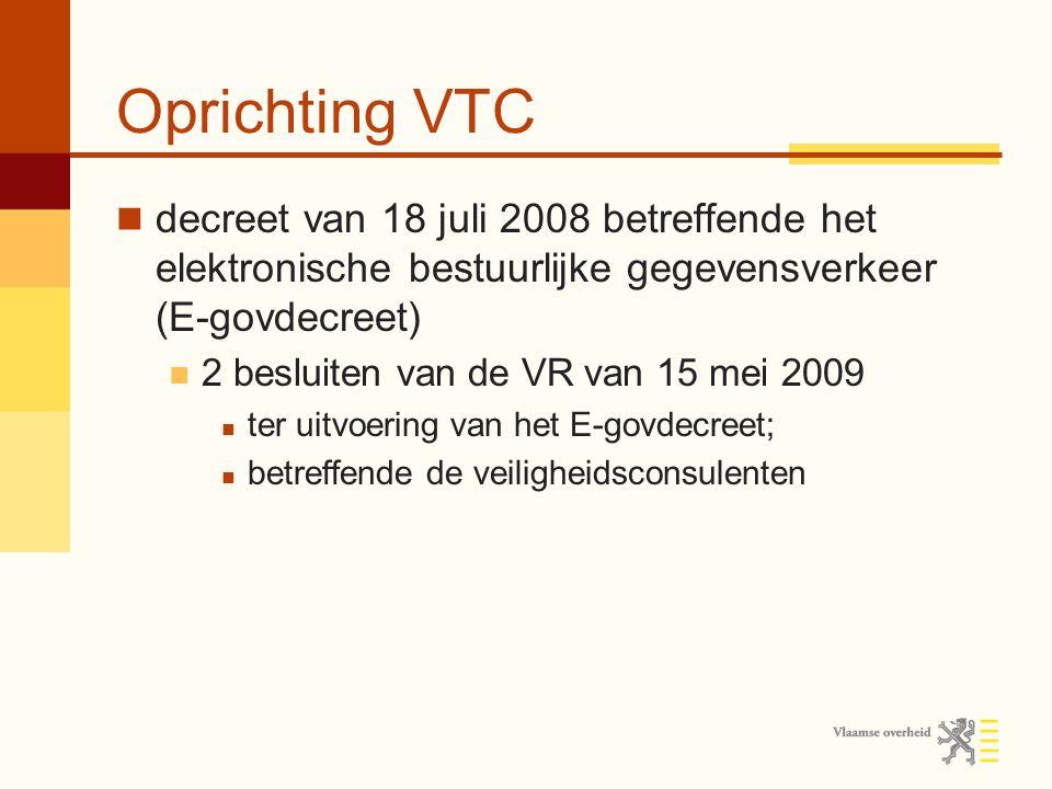 Oprichting VTC decreet van 18 juli 2008 betreffende het elektronische bestuurlijke gegevensverkeer (E-govdecreet) 2 besluiten van de VR van 15 mei 2009 ter uitvoering van het E-govdecreet; betreffende de veiligheidsconsulenten