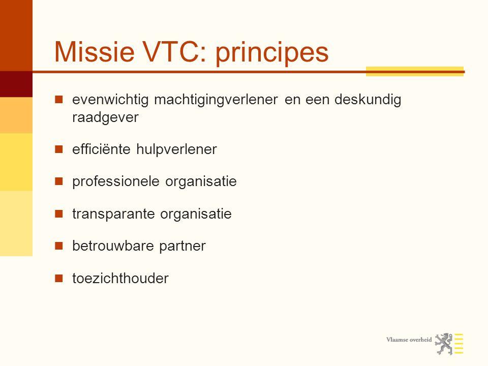 Missie VTC: principes evenwichtig machtigingverlener en een deskundig raadgever efficiënte hulpverlener professionele organisatie transparante organisatie betrouwbare partner toezichthouder