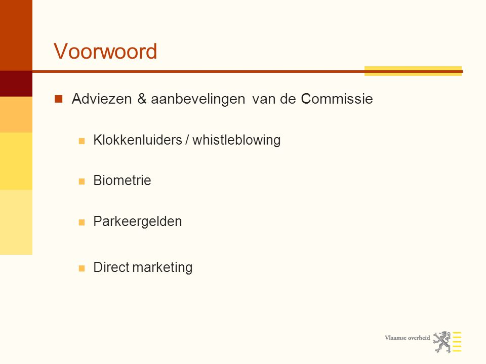Voorwoord Adviezen & aanbevelingen van de Commissie Klokkenluiders / whistleblowing Biometrie Parkeergelden Direct marketing