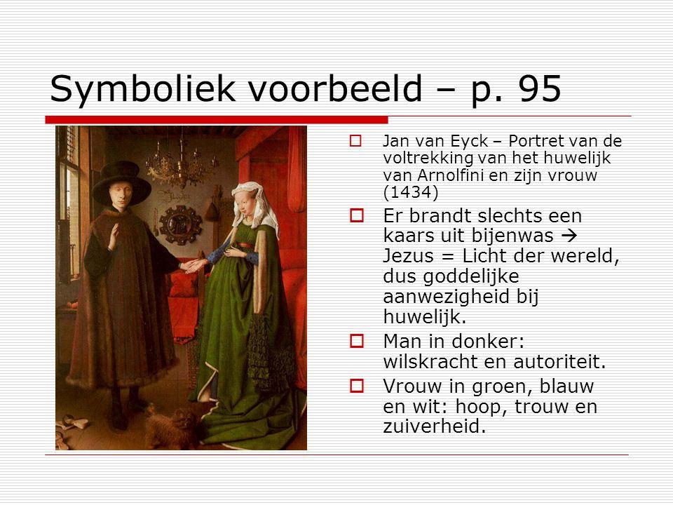 Symboliek voorbeeld – p. 95  Jan van Eyck – Portret van de voltrekking van het huwelijk van Arnolfini en zijn vrouw (1434)  Er brandt slechts een ka