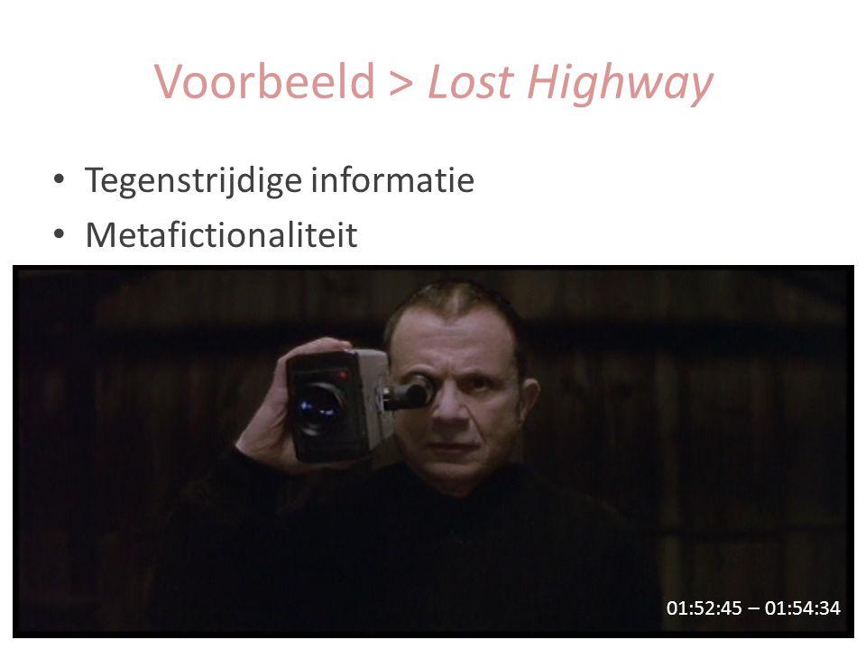 Tegenstrijdige informatie Metafictionaliteit 01:52:45 – 01:54:34 Voorbeeld > Lost Highway