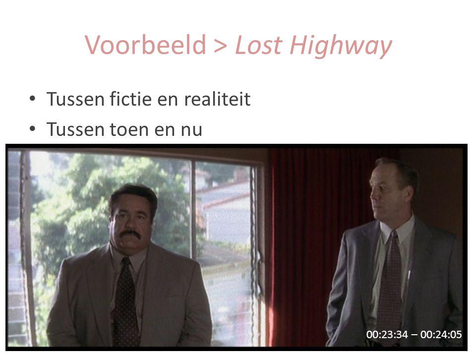 Tussen fictie en realiteit Tussen toen en nu 00:23:34 – 00:24:05 Voorbeeld > Lost Highway