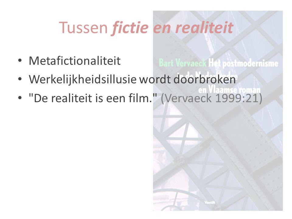 Metafictionaliteit Werkelijkheidsillusie wordt doorbroken De realiteit is een film. (Vervaeck 1999:21) Tussen fictie en realiteit