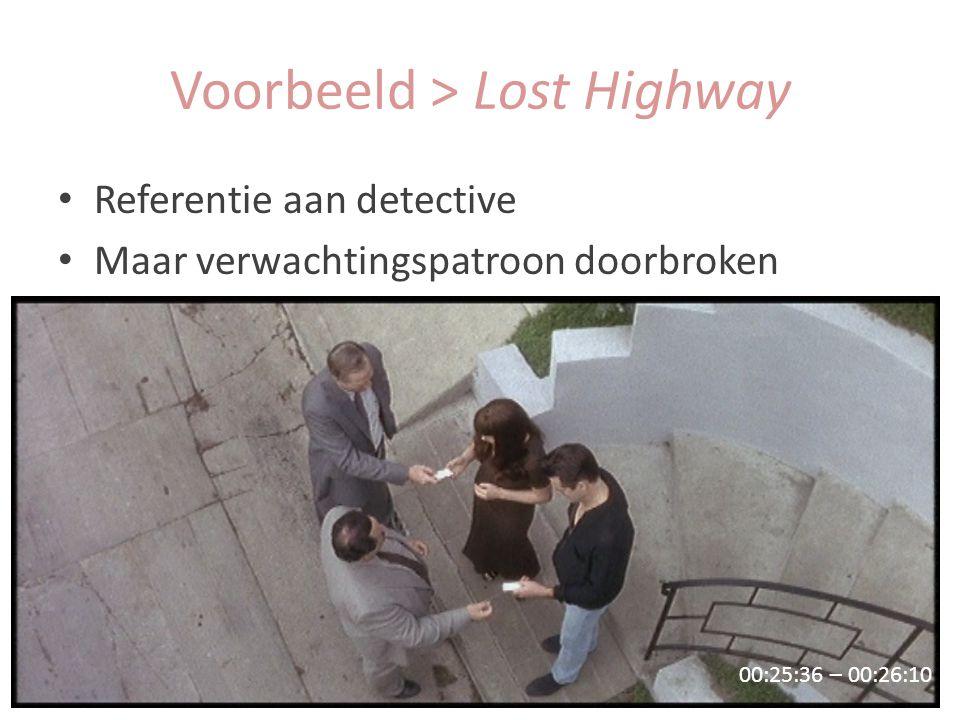 Referentie aan detective Maar verwachtingspatroon doorbroken 00:25:36 – 00:26:10 Voorbeeld > Lost Highway
