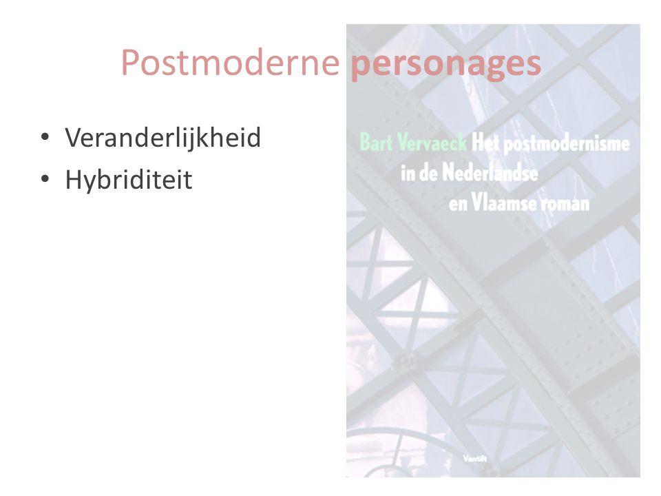 Veranderlijkheid Hybriditeit Postmoderne personages