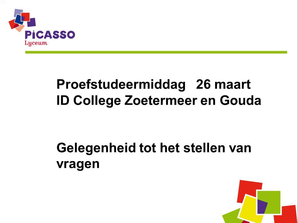 Proefstudeermiddag 26 maart ID College Zoetermeer en Gouda Gelegenheid tot het stellen van vragen