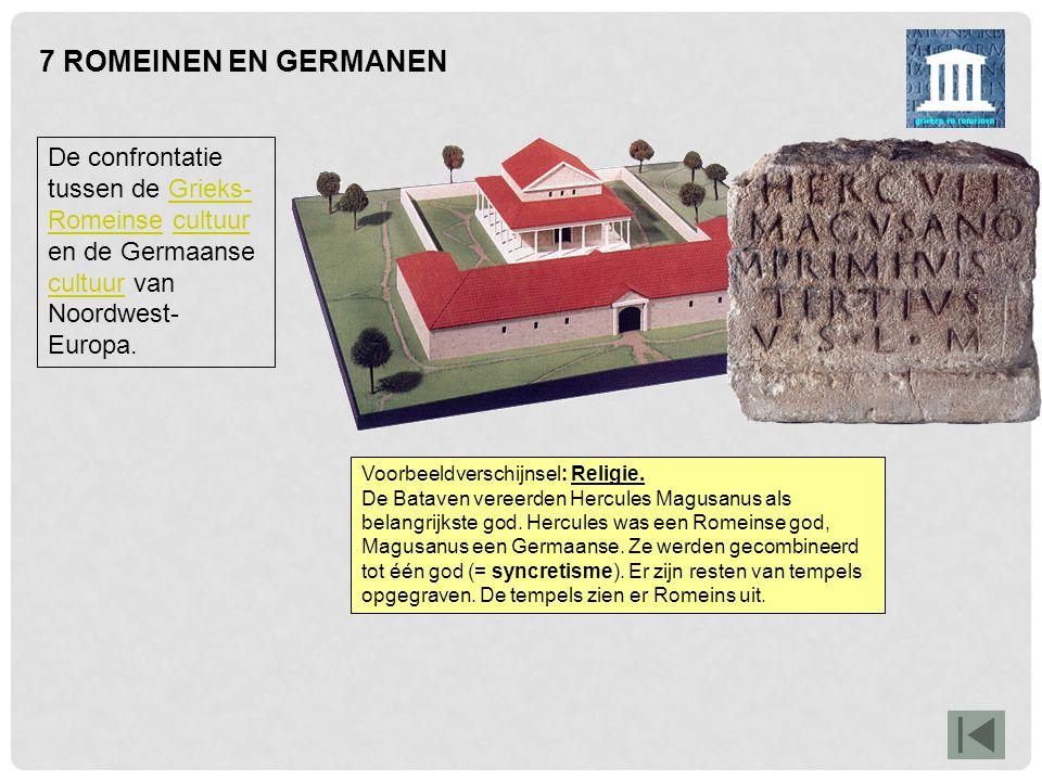 7 ROMEINEN EN GERMANEN De confrontatie tussen de Grieks- Romeinse cultuur en de Germaanse cultuur van Noordwest- Europa.Grieks- Romeinsecultuur Voorbe