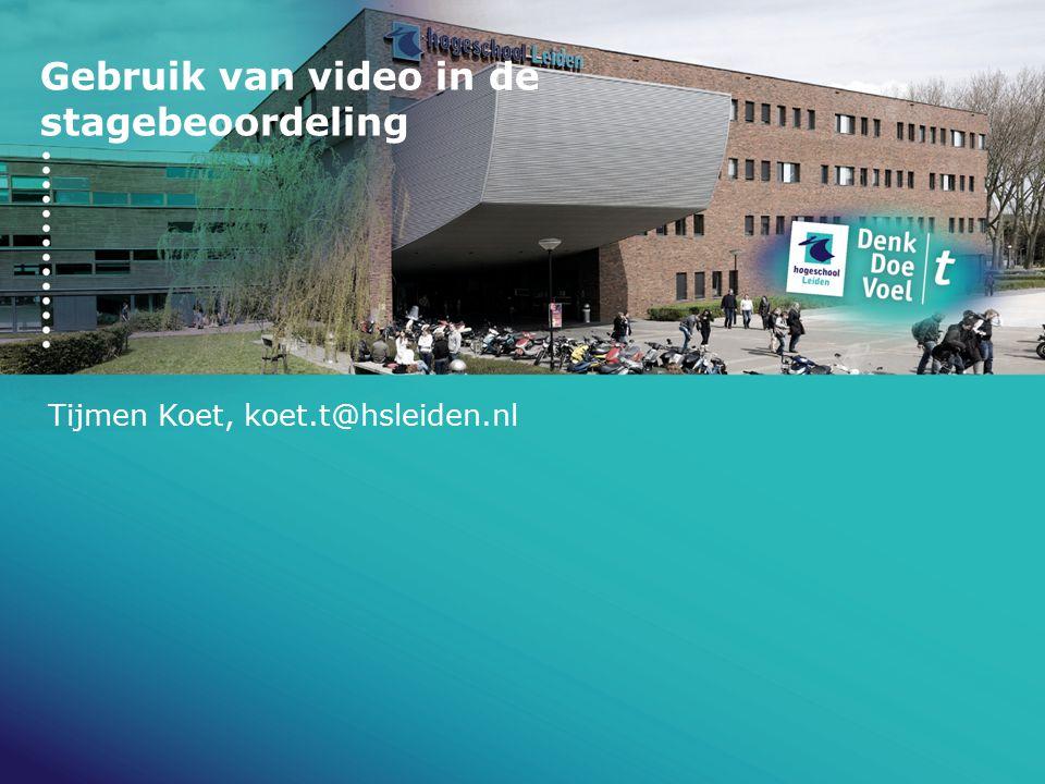 Gebruik van video in de stagebeoordeling Tijmen Koet, koet.t@hsleiden.nl