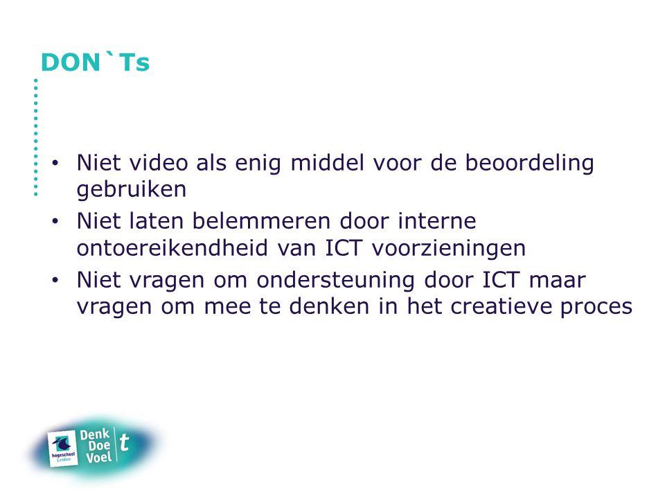 DON`Ts Niet video als enig middel voor de beoordeling gebruiken Niet laten belemmeren door interne ontoereikendheid van ICT voorzieningen Niet vragen