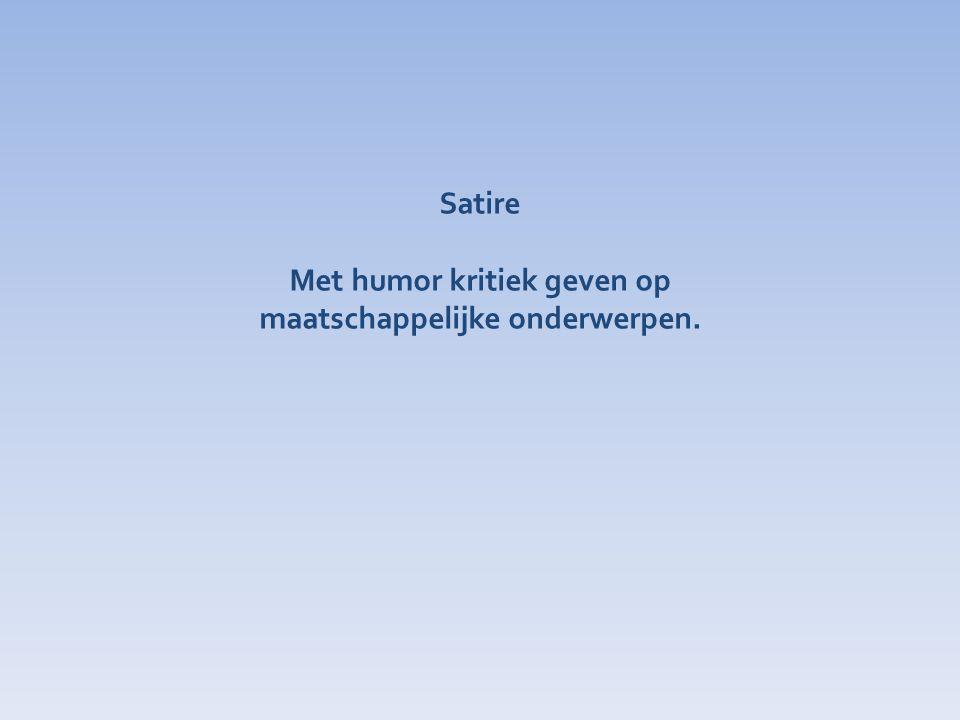 Satire Met humor kritiek geven op maatschappelijke onderwerpen.