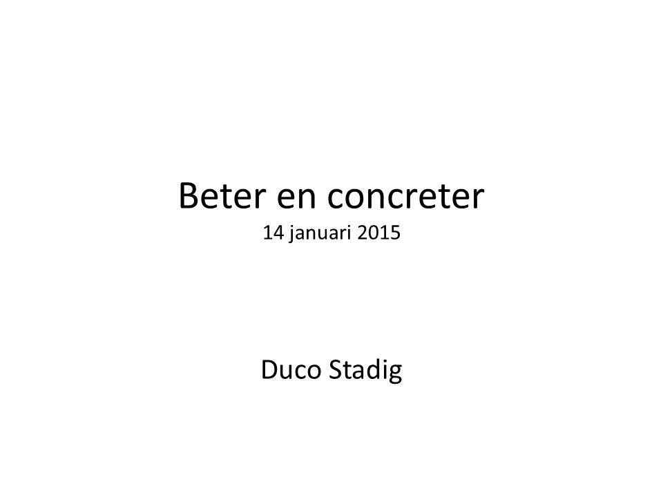 Beter en concreter 14 januari 2015 Duco Stadig