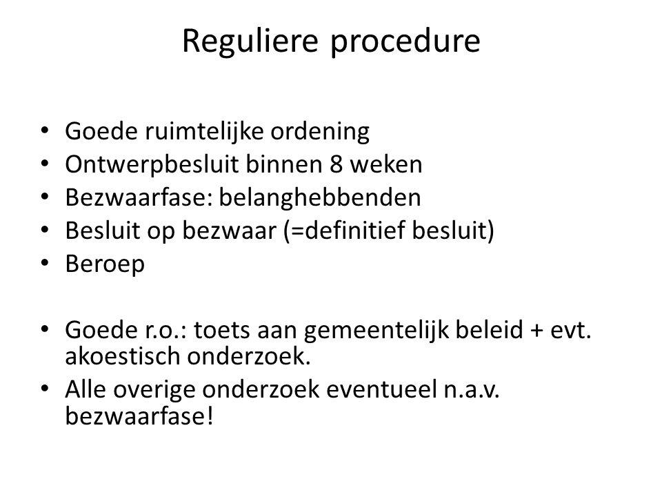 Reguliere procedure Goede ruimtelijke ordening Ontwerpbesluit binnen 8 weken Bezwaarfase: belanghebbenden Besluit op bezwaar (=definitief besluit) Beroep Goede r.o.: toets aan gemeentelijk beleid + evt.