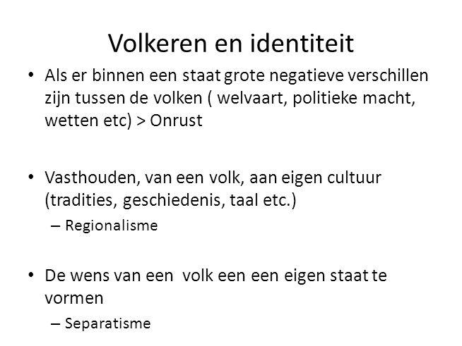 Volkeren en identiteit Als er binnen een staat grote negatieve verschillen zijn tussen de volken ( welvaart, politieke macht, wetten etc) > Onrust Vas