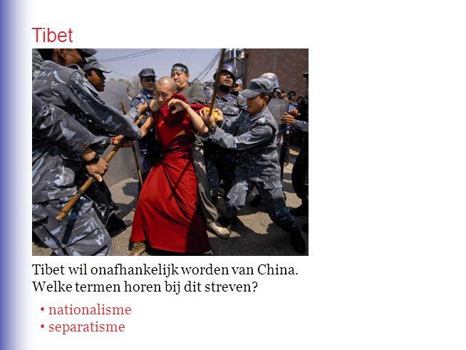 Tibet wil onafhankelijk worden van China. Welke termen horen bij dit streven? nationalisme separatisme Tibet