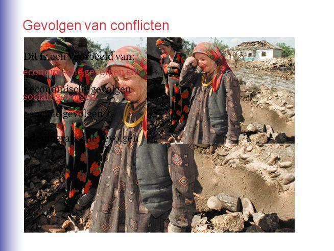 Gevolgen van conflicten Dit is een voorbeeld van: economische gevolgen sociale gevolgen demografische gevolgen economische gevolgen en sociale gevolge
