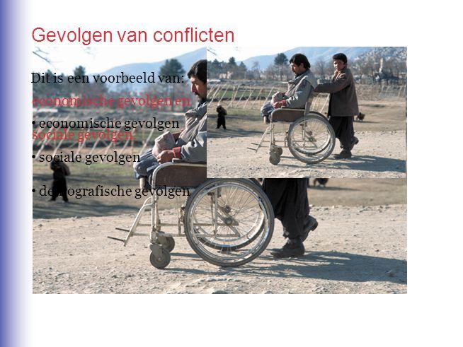 Gevolgen van conflicten Dit is een voorbeeld van: economische gevolgen en sociale gevolgen. economische gevolgen sociale gevolgen demografische gevolg
