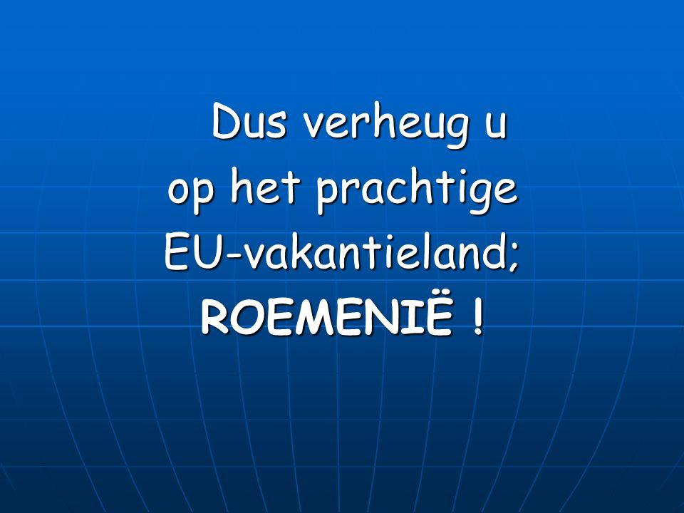 Dus verheug u Dus verheug u op het prachtige EU-vakantieland; ROEMENIË !