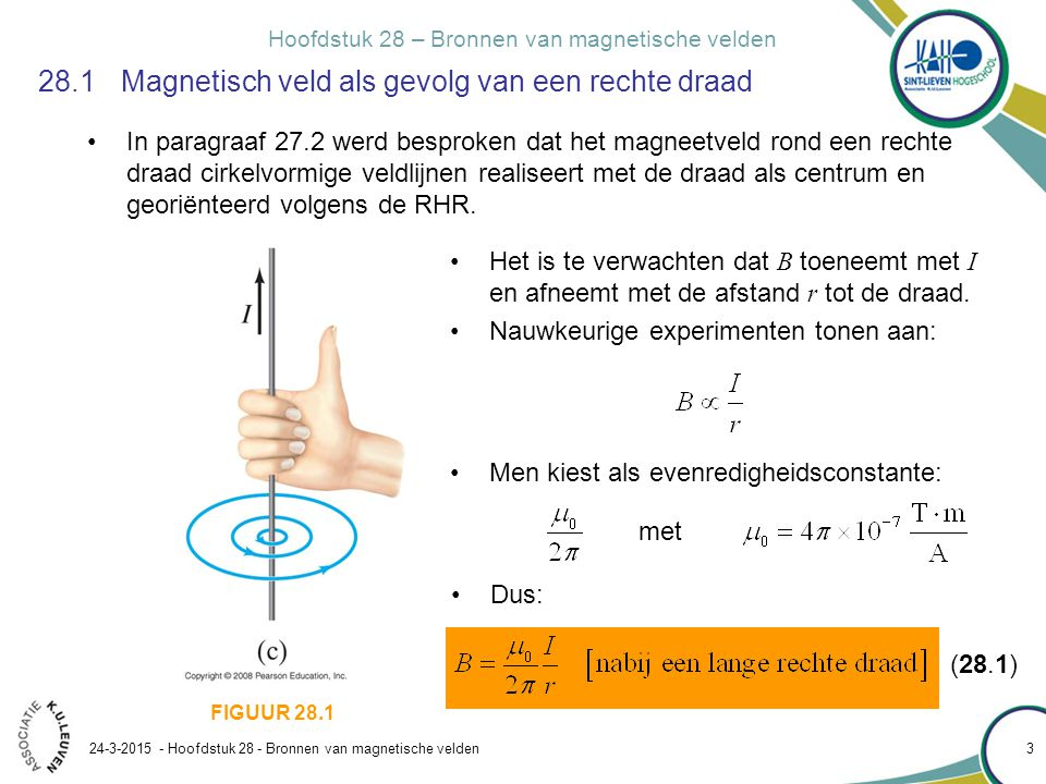 Hoofdstuk 28 – Bronnen van magnetische velden 24-3-2015 - Hoofdstuk 28 - Bronnen van magnetische velden 4 28.1 Magnetisch veld als gevolg van een rechte draad Voorbeeld 28.1 berekenen in de buurt van een draad Door een elektrische draad in de wand van een gebouw loopt een gelijkstroom van 25 A.